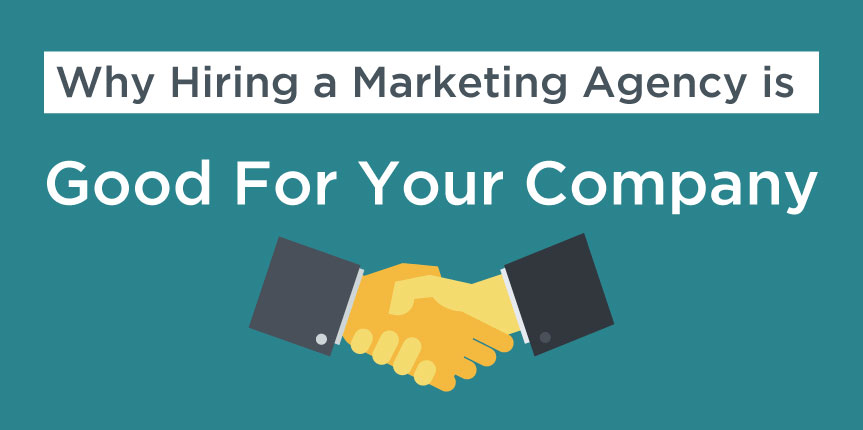 Why Hiring a Marketing Agency is Good For Your Company